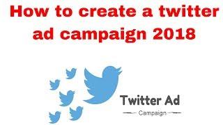 كيفية إنشاء تويتر الحملة الإعلانية 2018