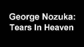 Watch George Nozuka Tears In Heaven video