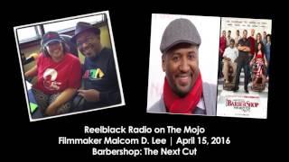 Malcolm Lee on Reelblack Radio 4.15.2016 | Barbershop: The Next Cut