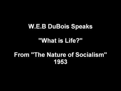 "W.E.B. DuBois Speaks! ""What is Life?"""