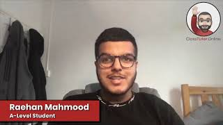 A-Level Student Raehan Mahmood explains why he chose to study on www.classtutor.online