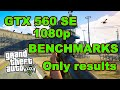 GTX 560 SE 1gb GTA 5 1080p (Benchmarks). Only Results