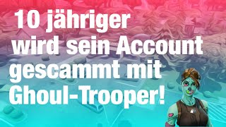 10 year old his Fortnite account is scammed with Ghoul Trooper !!! -