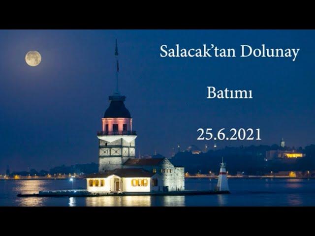 Salacak'tan Dolunay batımı - 25.6.2021 / Full Moon sunset from Salacak - 2021, June 25