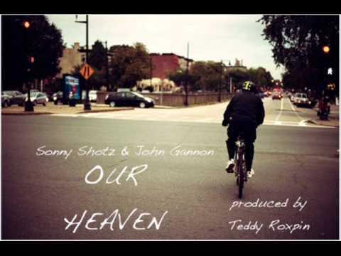 Sonny Shotz Ft. John Gannon - Our Heaven (Prod. By Teddy Roxpin)