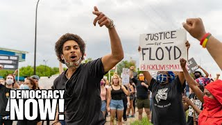 """""""No Justification"""": Minneapolis Demands Murder Charges for Police Officer Who Killed George Floyd"""