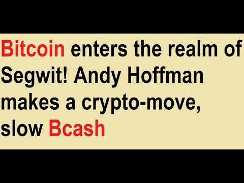 Bitcoin enters the realm of Segwit! Andy Hoffman makes a crypto-move, slow Bcash