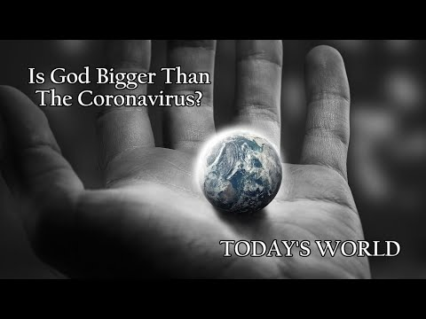 Today's World: Is God Bigger Than The Coronavirus?