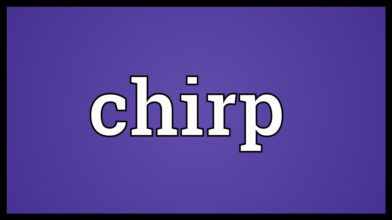 Chirp Meaning