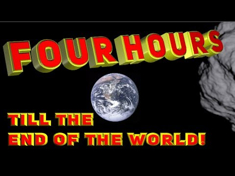 FOUR HOURS till the end of the world....