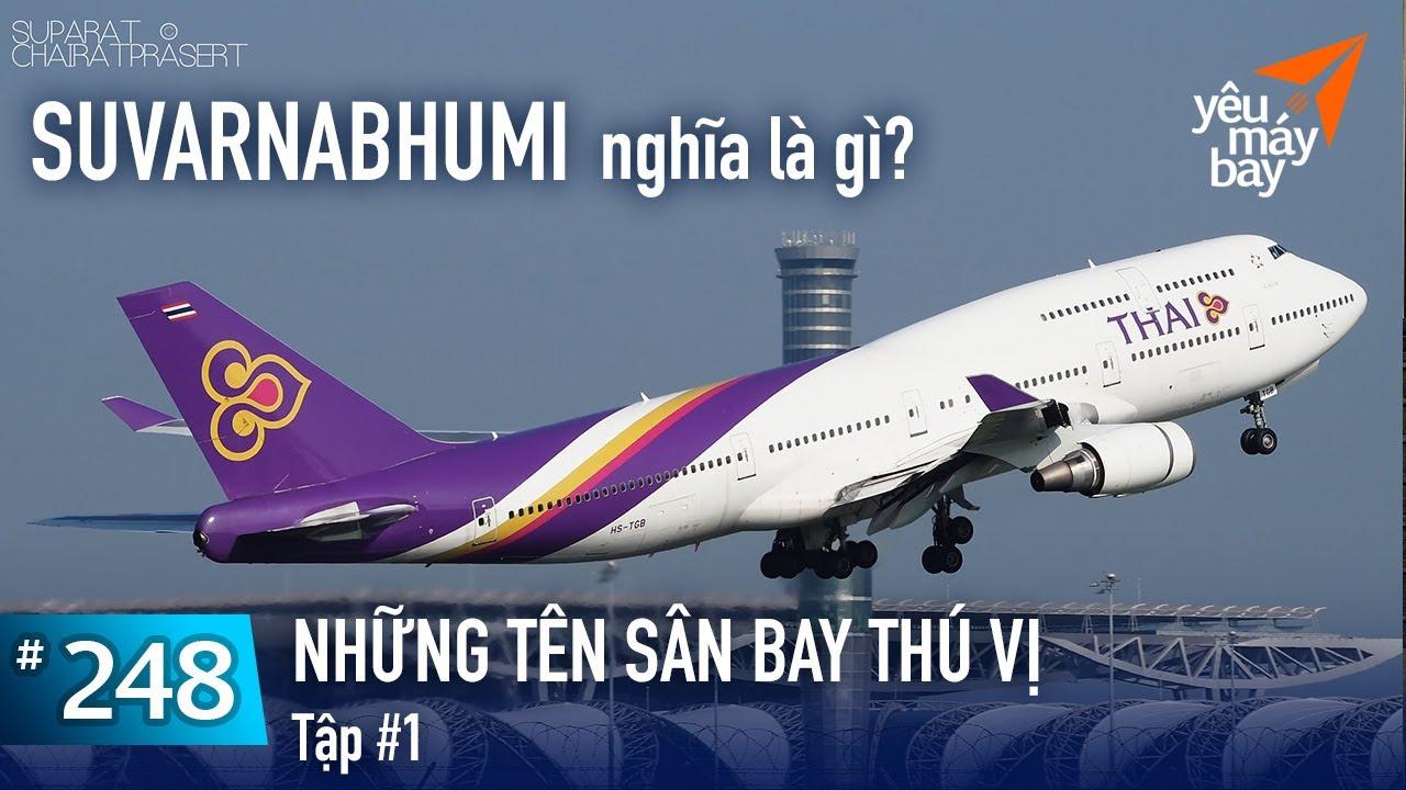 VLOG #248: Những cái tên sân bay thú vị (tập 1) | Suvarnabhumi nghĩa là gì? | Yêu Máy Bay