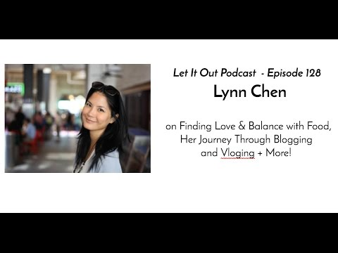 128 | Lynn Chen on Finding Love & Balance with Food, Blogging and Vloging + More!
