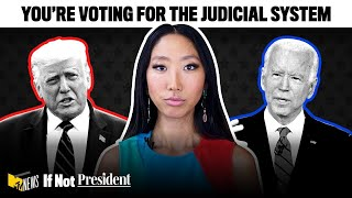 You're Voting for the Judicial System   If Not President