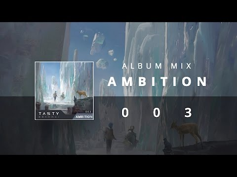 Tasty Album 003 - Ambition (1 Hour of Electronic Music)