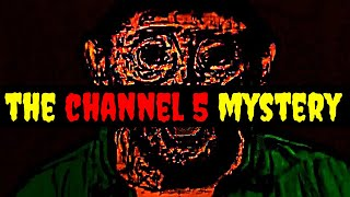 The CHANNEL 5 Mystery