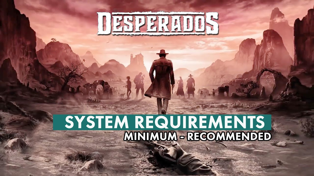 Desperados 3 System Requirements Minimum Recommended Nv Game Zone Youtube