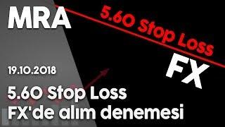 5.60 STOP LOSS OLMAK ÜZERE, FX'de alım denemesi..