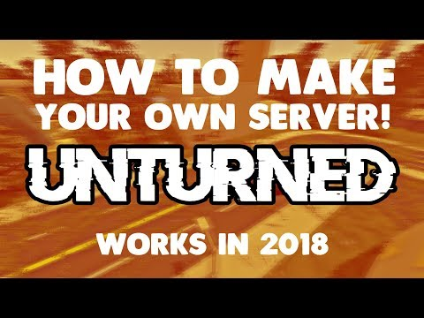 How to Make a Server in Unturned! - WORKS (2018)