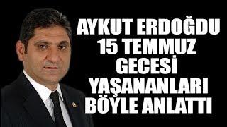 Aykut Erdoğdu 15 Temmuz gecesini anlattı
