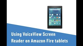 Using VoiceView Screen Reader on Amazon Fire tablets
