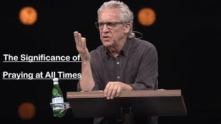 Bill Johnson | January 6 - 2019 | The Significance of Praying at All Times