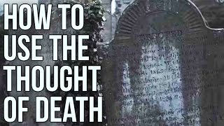 How to use the thought of Death