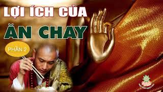 ĂN CHAY THẾ NÀO CHO ĐÚNG - Lợi ích kỳ diệu của việc Ăn Chay ( rất hay ) p2 - Những Lời Phật dạy