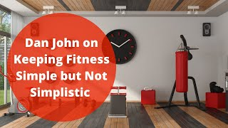 Dan John On Keeping Fitness Simple But Not Simplistic, What To Eat After Workouts, And More!