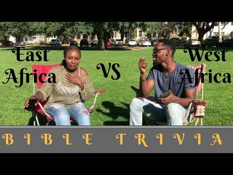 BIBLE TRIVIA - EAST AFRICA VS WEST AFRICA
