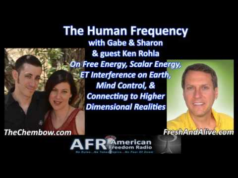 The Human Frequency - Ken Rohla on Free Energy, Mind Control & ET Manipulation