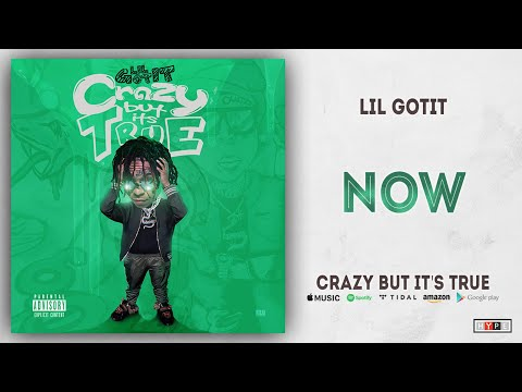 Lil Gotit - Now (Crazy But It's True) Mp3
