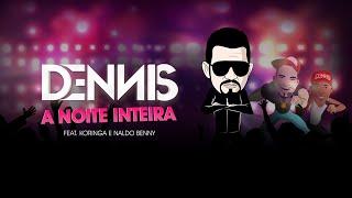 Смотреть клип Dennis - A Noite Inteira - Feat. Koringa E Naldo Benny