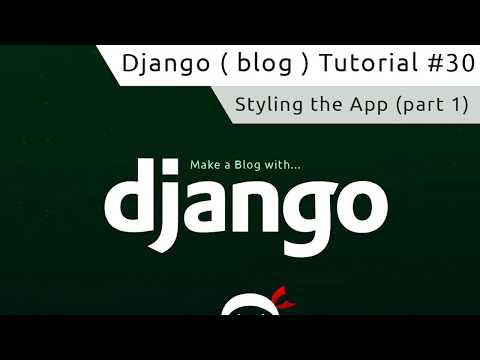 Django Tutorial #30 - Styling the App (part 1)
