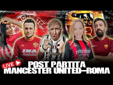 POST MANCHESTER UTD - ROMA | LIVE Postman, Eleni, Lucia, Aresson & Gladiatore GR!!!
