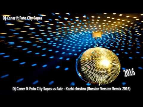 Dj Caner ft Foto City Sapes vs Aziz - Kazhi Chestno (Russian Version Remix 2016)