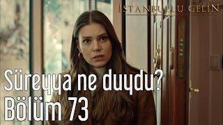 İstanbullu Gelin 73. Bölüm - Süreyya Ne Duydu?