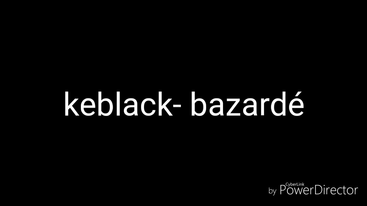 keblack bazardé mp3