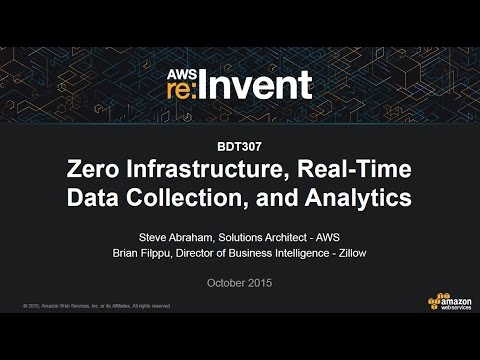 AWS re:Invent 2015 | (BDT307) Zero Infrastructure, Real-Time Data Collection, and Analytics