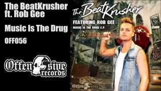 The BeatKrusher & Rob Gee - Music Is The Drug