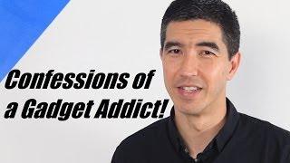 Confessions of a Gadget Addict