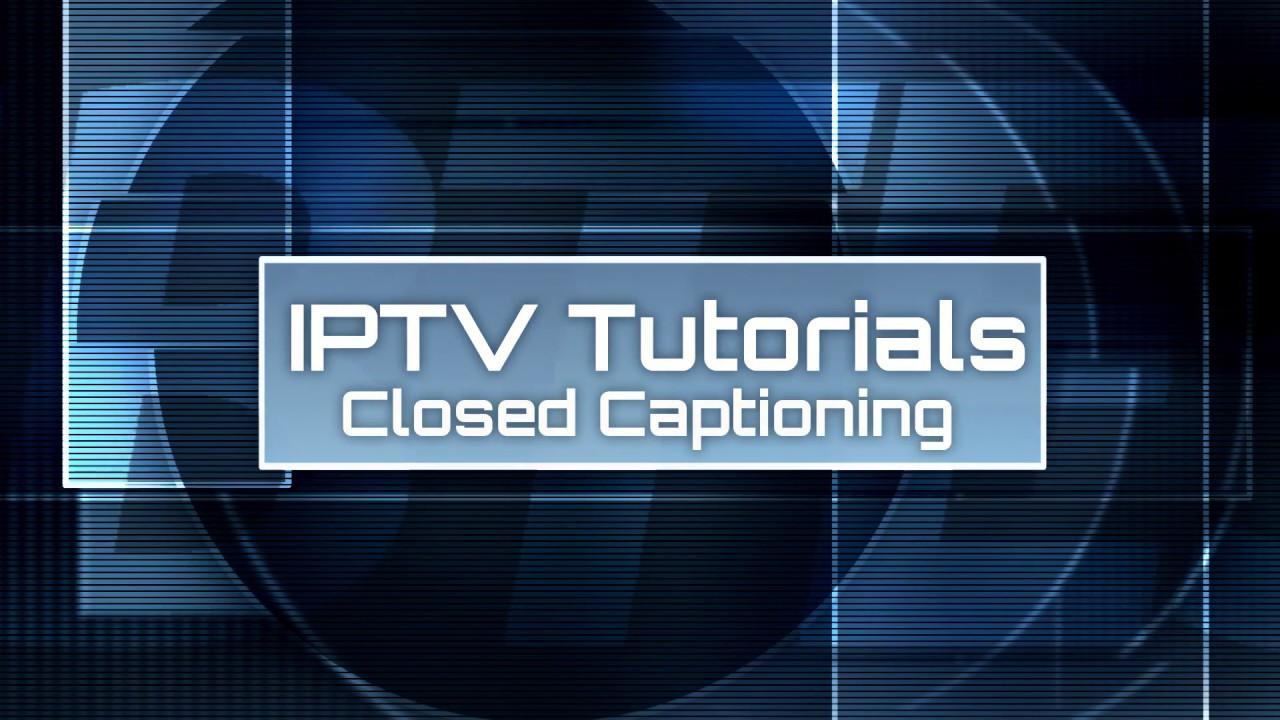 IPTV Tutorial - 08 Closed Captioning
