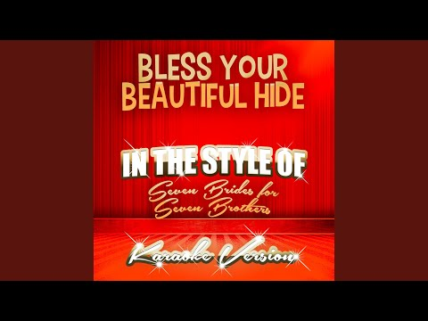 Bless Your Beautiful Hide (In the Style of Seven Brides for Seven Brothers) (Karaoke Version)