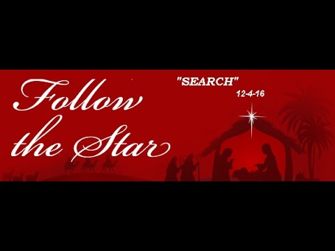 FOLLOW THE STAR SERIES         #2 Search 12-4-16