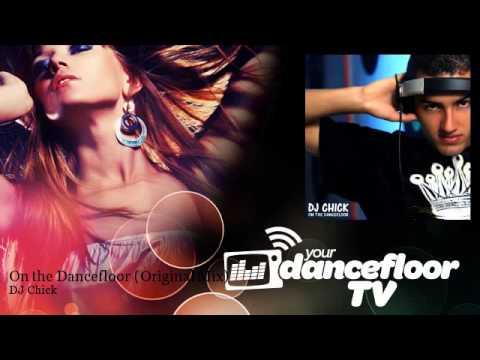 DJ Chick - On the Dancefloor - Original Mix - YourDancefloorTV
