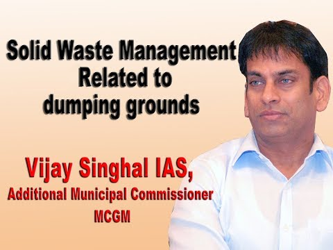 Vijay Singhal, IAS, Add.Municipal Commissioner,Solid Waste Management related to dumping grounds