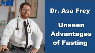 Dr. Asa Frey  - Unseen Advantages of Fasting