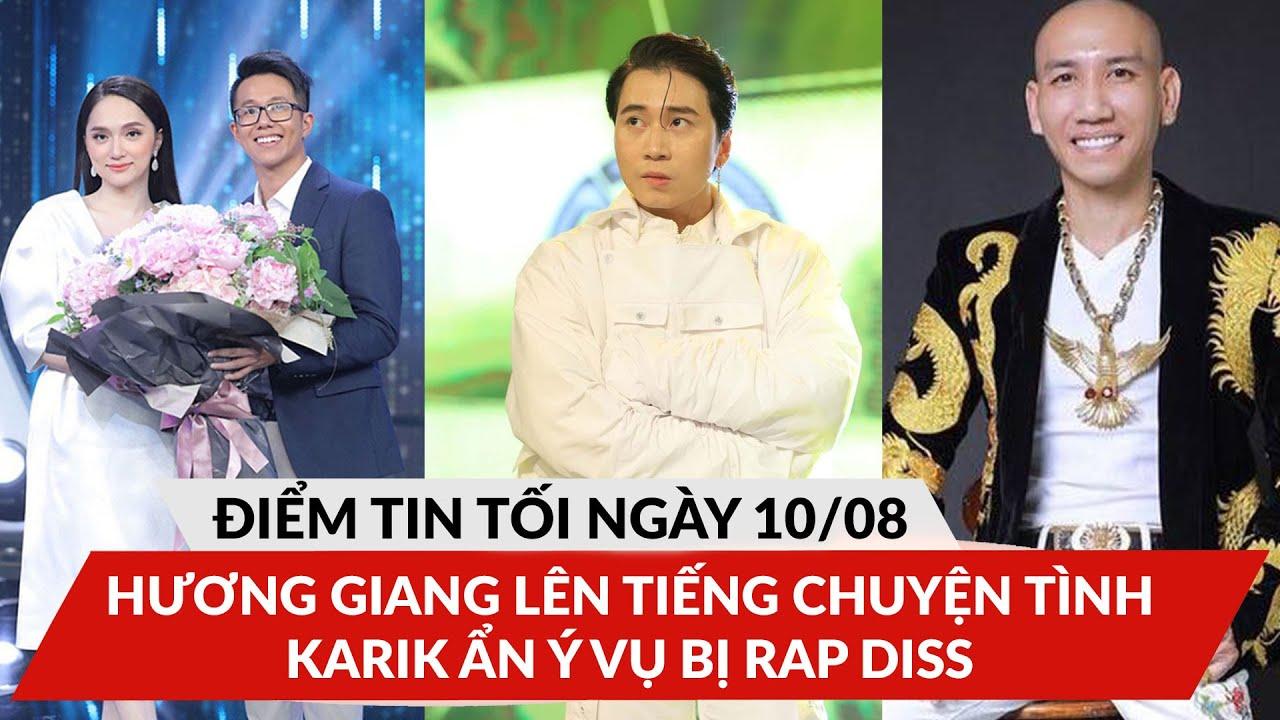 """ĐTT 10/8: Hương Giang lên tiếng chuyện tình cảm,  Karik đăng bài đầy ẩn ý vụ bị """"rap diss"""""""