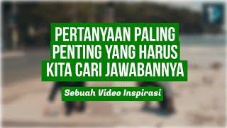 PERTANYAAN PALING PENTING YANG HARUS KITA CARI JAWABANNYA (Sebuah Video Inspirasi Islami) Mp3