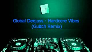 Global deejays - Hardcore vibes (Guitch remix)