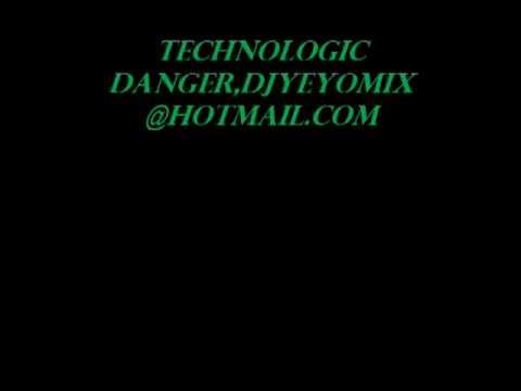 TECHNOLOGIC DANGER,DJYEYOMIX@HOTMAIL COM,2013 mp3